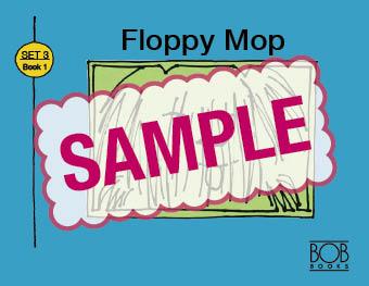 Bob Books. Set 3. Word Families. Book 1. Floppy Mop